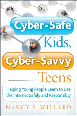 Cyber-Safe Kids, Cyber-Savvy Teens By Willard, Nancy E.
