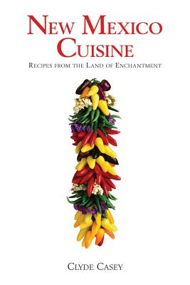 New Mexico Cuisine By Casey, Clyde W.